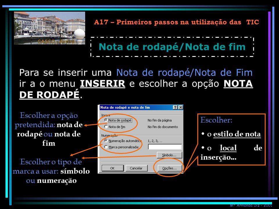 A17 – Primeiros passos na utilização das TIC Nota de rodapé/Nota de fim Para se inserir uma Nota de rodapé/Nota de Fim ir a o menu INSERIR e escolher