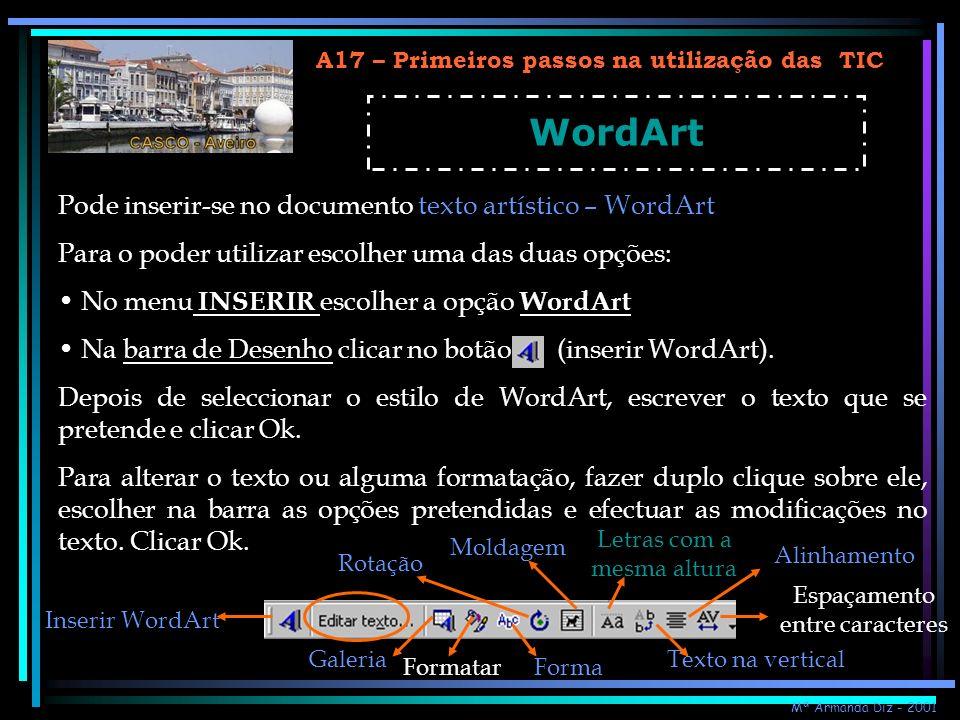 A17 – Primeiros passos na utilização das TIC WordArt Pode inserir-se no documento texto artístico – WordArt Para o poder utilizar escolher uma das dua