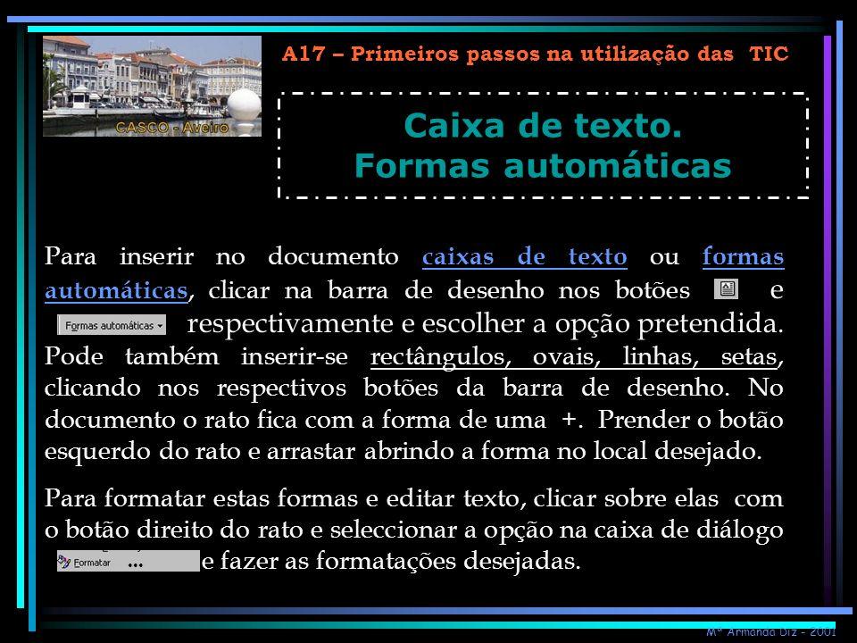 A17 – Primeiros passos na utilização das TIC Caixa de texto. Formas automáticas Para inserir no documento caixas de texto ou formas automáticas, clica