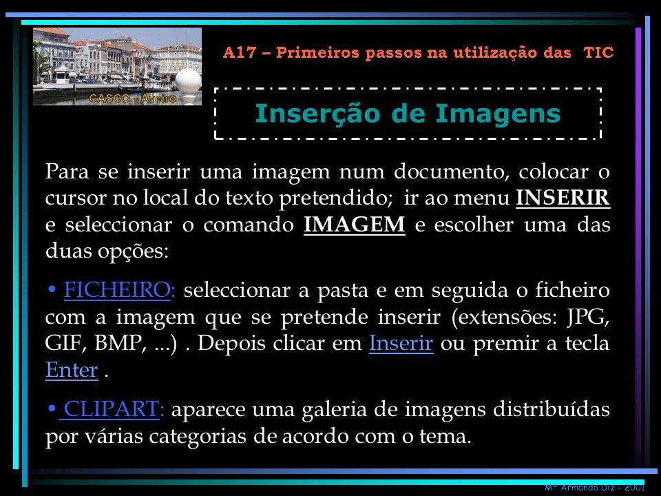 A17 – Primeiros passos na utilização das TIC Inserção de Imagens Para se inserir uma imagem num documento, colocar o cursor no local do texto pretendi