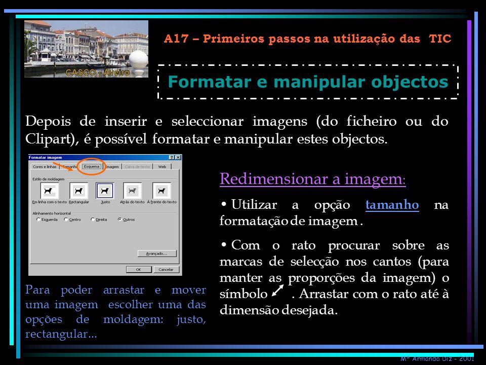 A17 – Primeiros passos na utilização das TIC Formatar e manipular objectos Depois de inserir e seleccionar imagens (do ficheiro ou do Clipart), é poss