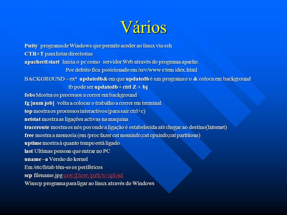 Vários Putty programa de Windows que permite aceder ao linux via ssh CTR+T para listar directorias apachectl start Inicia o pc como servidor Web atrav