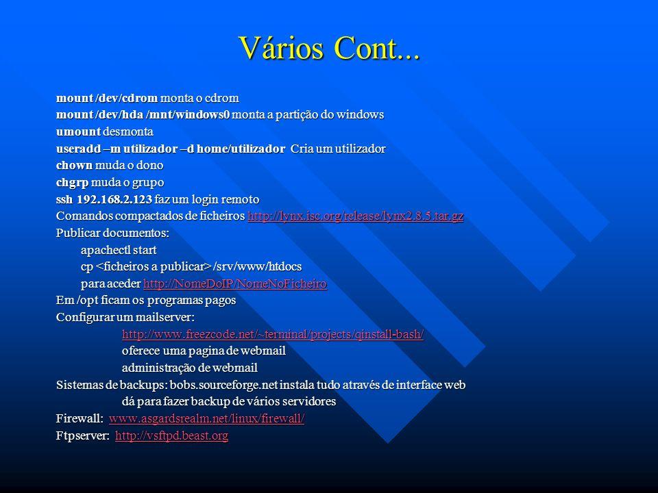 Vários Cont... mount /dev/cdrom monta o cdrom mount /dev/hda /mnt/windows0 monta a partição do windows umount desmonta useradd –m utilizador –d home/u