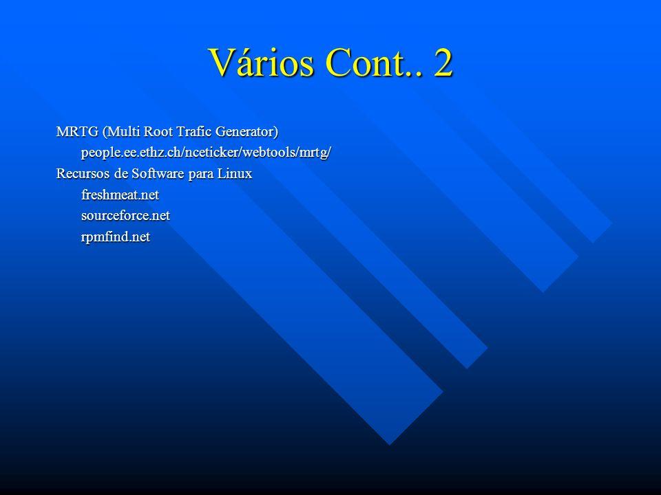 Vários Cont.. 2 MRTG (Multi Root Trafic Generator) people.ee.ethz.ch/nceticker/webtools/mrtg/ Recursos de Software para Linux freshmeat.netsourceforce