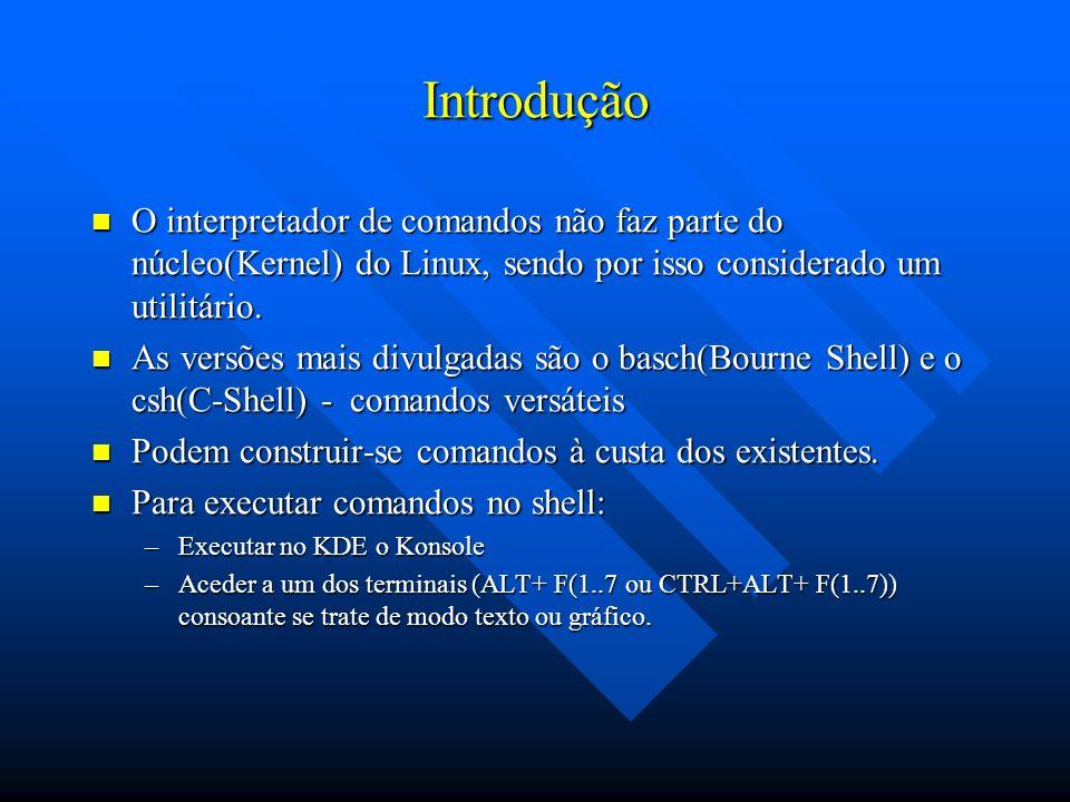 Introdução O interpretador de comandos não faz parte do núcleo(Kernel) do Linux, sendo por isso considerado um utilitário. O interpretador de comandos