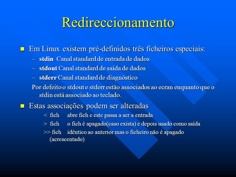 Redireccionamento Em Linux existem pré-definidos três ficheiros especiais: Em Linux existem pré-definidos três ficheiros especiais: –stdin Canal stand