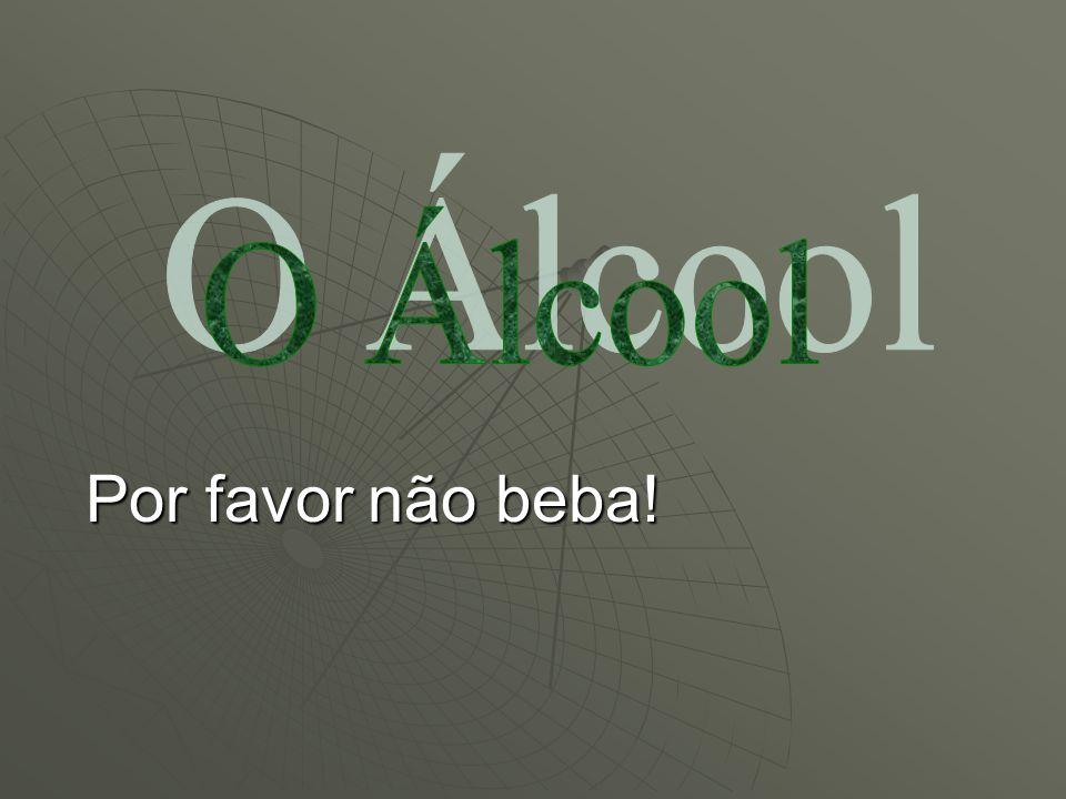 O Álcool pode matar O consumidor deve estar atento ao teor alcoólico das bebidas que ingere, mesmo às que referem baixo teor de álcool.