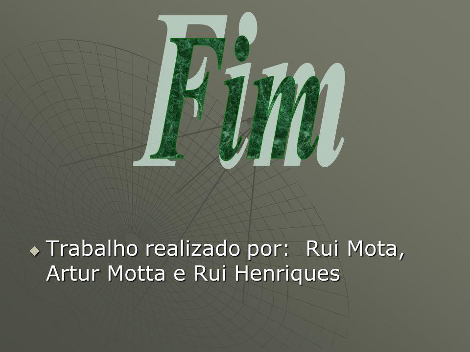 Trabalho realizado por: Rui Mota, Artur Motta e Rui Henriques Trabalho realizado por: Rui Mota, Artur Motta e Rui Henriques
