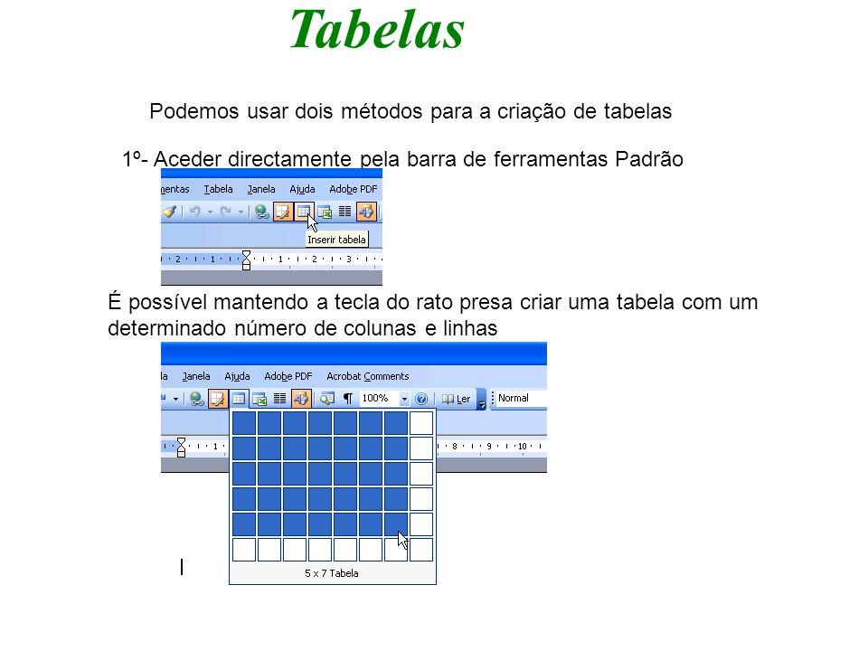 Tabelas Podemos usar dois métodos para a criação de tabelas A determinação do número de colunas e linhas é feito a partir da nova janela onde podemos fixar outros parâmetros, nomeadamente a formatação automática 2º- Aceder a partir do menu Tabela ou da barra de ferramentas de Tabela
