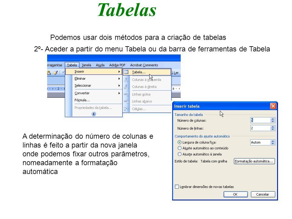 Tabelas Podemos usar dois métodos para a criação de tabelas A determinação do número de colunas e linhas é feito a partir da nova janela onde podemos