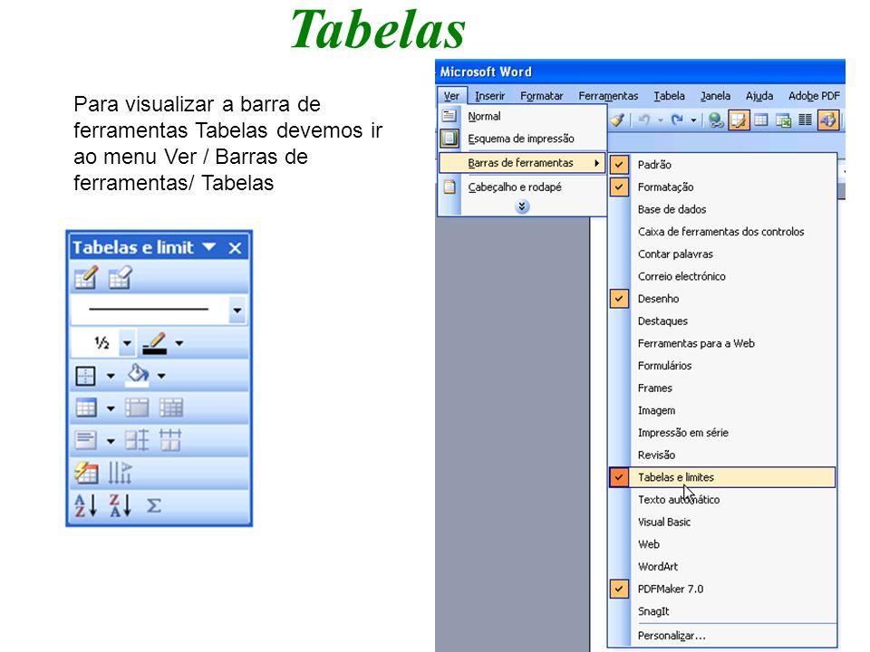 Tabelas Para visualizar a barra de ferramentas Tabelas devemos ir ao menu Ver / Barras de ferramentas/ Tabelas NomeIdade 1 2 Linhas Colunas Índices das colunas Índices das Linhas
