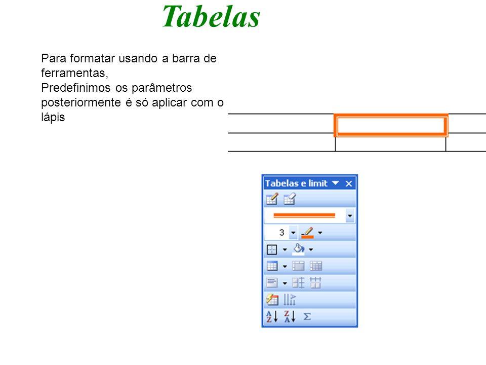 Tabelas Para formatar usando a barra de ferramentas, Predefinimos os parâmetros posteriormente é só aplicar com o lápis