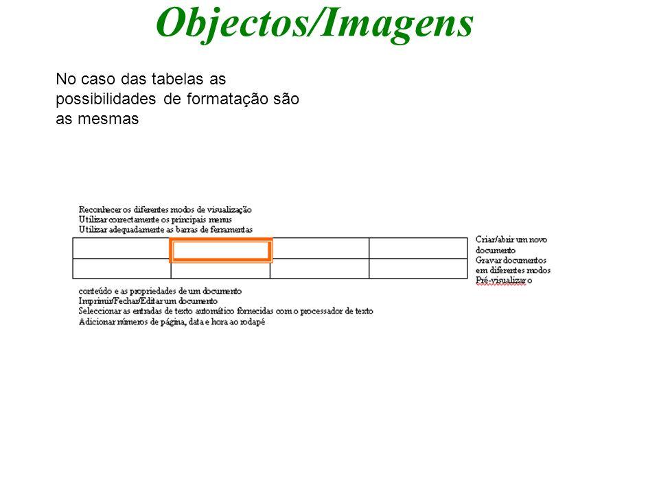 Objectos/Imagens No caso das tabelas as possibilidades de formatação são as mesmas