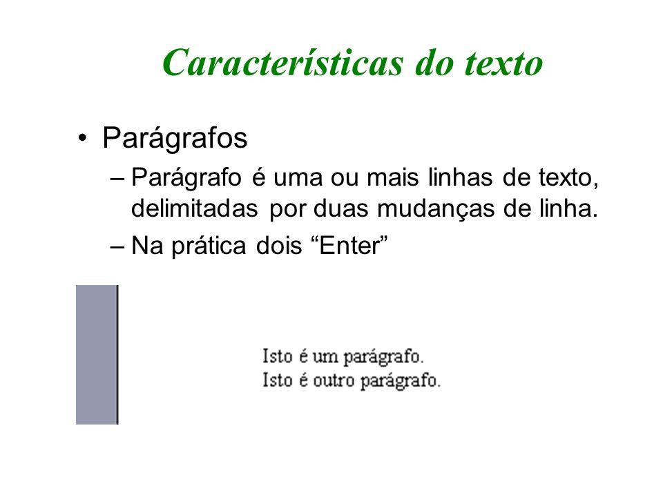 Características do texto Parágrafos –As formatações possíveis num parágrafo são: –Alinhamento –Avanço –Espaçamento –Quebras de Página e Linha