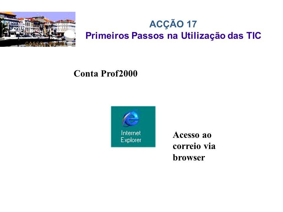 ACÇÃO 17 Primeiros Passos na Utilização das TIC Conta Prof2000 Acesso ao correio via browser
