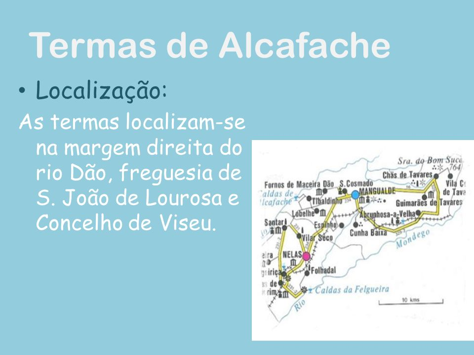 Termas de Alcafache Localização: As termas localizam-se na margem direita do rio Dão, freguesia de S.