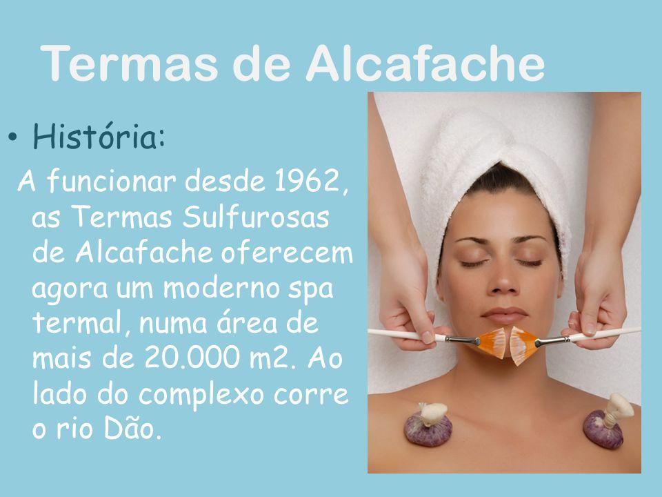 Termas de Alcafache História: A funcionar desde 1962, as Termas Sulfurosas de Alcafache oferecem agora um moderno spa termal, numa área de mais de 20.000 m2.