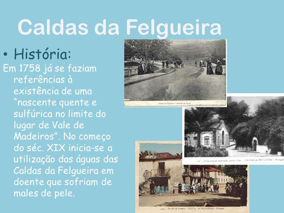 Caldas da Felgueira História: Em 1758 já se faziam referências à existência de uma nascente quente e sulfúrica no limite do lugar de Vale de Madeiros.