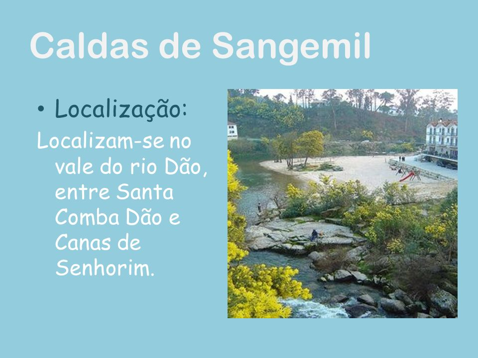 Thermal SPA of Sangemil Localization: Located in the valley of the Dão River, between Santa Comba Dão and Canas de Senhorim.