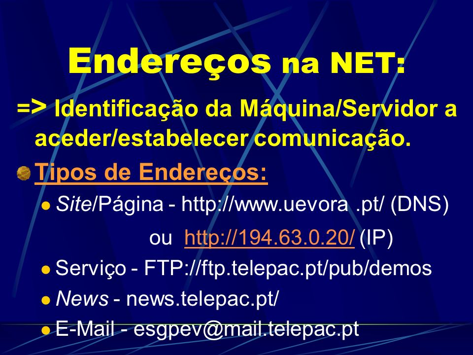 Protocolos na INTERNET: HTTP - Hyper Text Transfer Protocol SMTP - Simple Mail Transfer Protocol; FTP - File Transfer Protocol; NEWS - NewsGroups; IRC