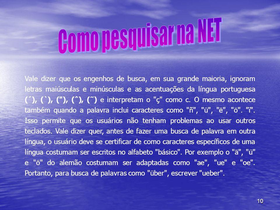 10 Vale dizer que os engenhos de busca, em sua grande maioria, ignoram letras maiúsculas e minúsculas e as acentuações da língua portuguesa (´), (`),