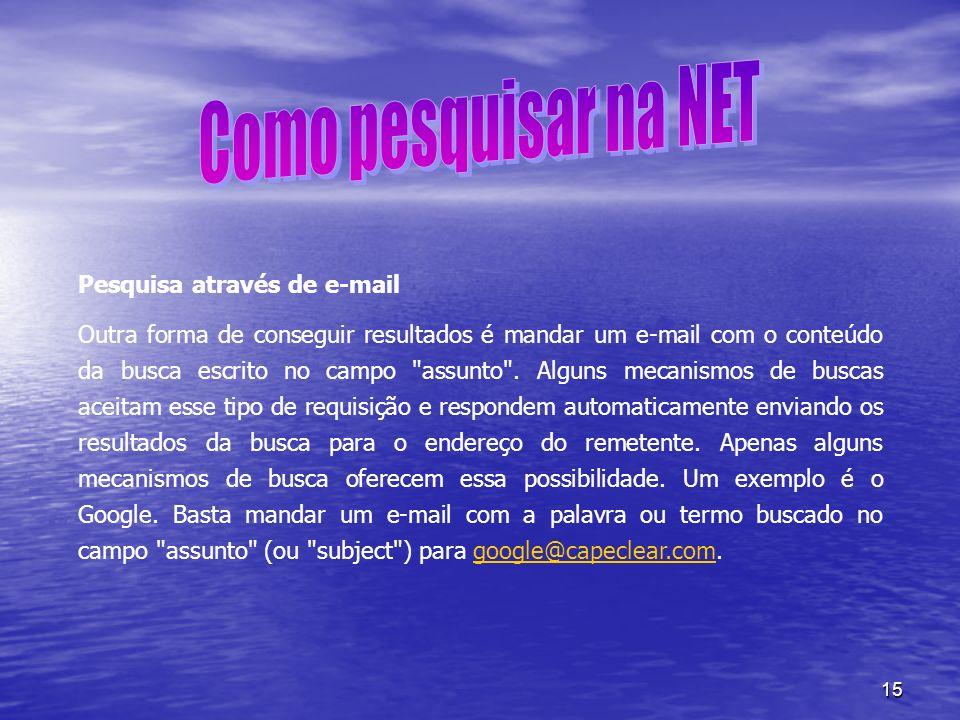15 Pesquisa através de e-mail Outra forma de conseguir resultados é mandar um e-mail com o conteúdo da busca escrito no campo
