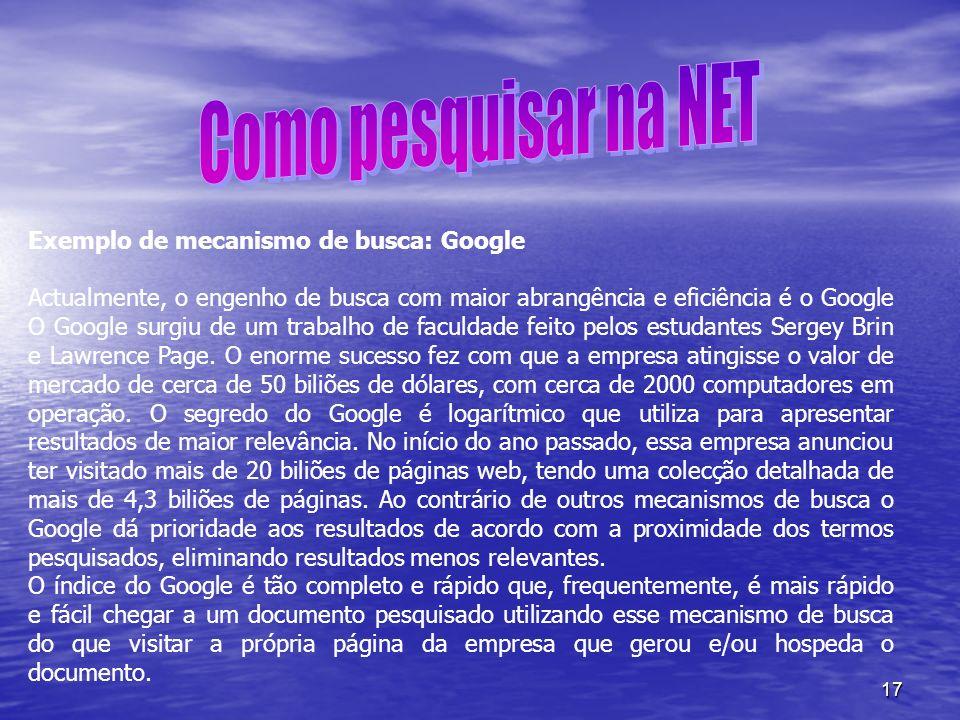 17 Exemplo de mecanismo de busca: Google Actualmente, o engenho de busca com maior abrangência e eficiência é o Google O Google surgiu de um trabalho