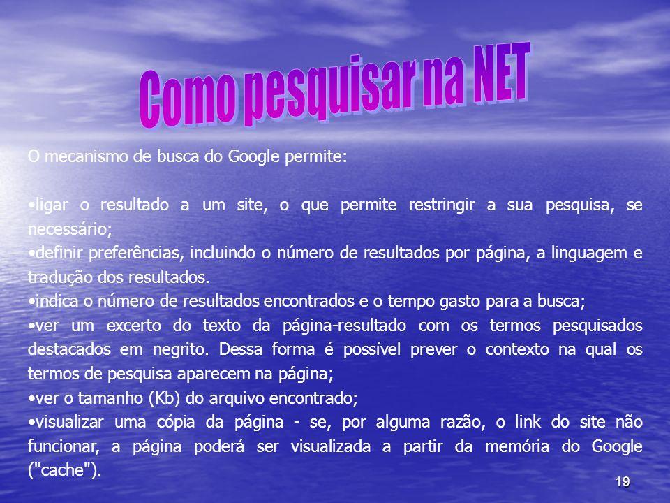19 O mecanismo de busca do Google permite: ligar o resultado a um site, o que permite restringir a sua pesquisa, se necessário; definir preferências,