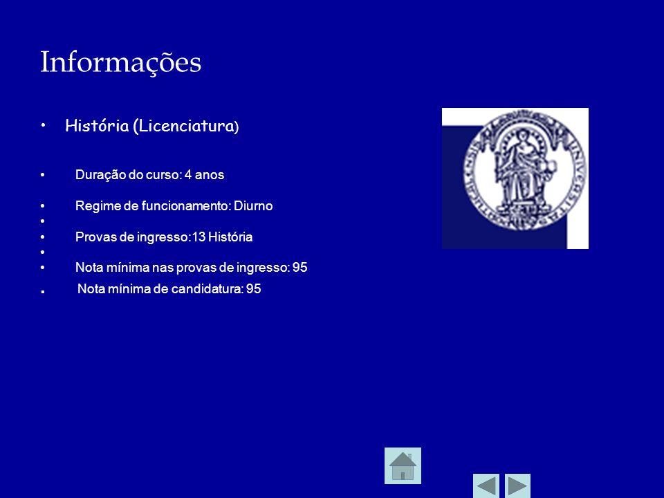 Informações História (Licenciatura ) Duração do curso: 4 anos Regime de funcionamento: Diurno Provas de ingresso:13 História Nota mínima nas provas de ingresso: 95.