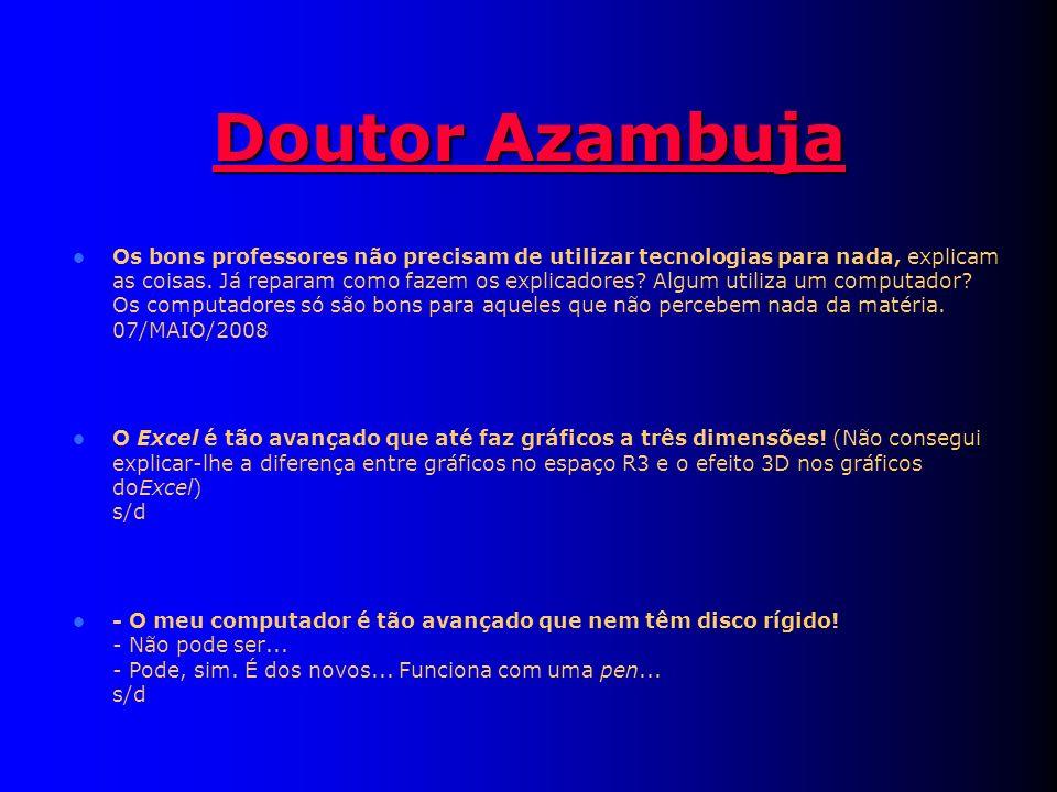 Doutor Azambuja Doutor Azambuja Os bons professores não precisam de utilizar tecnologias para nada, explicam as coisas.