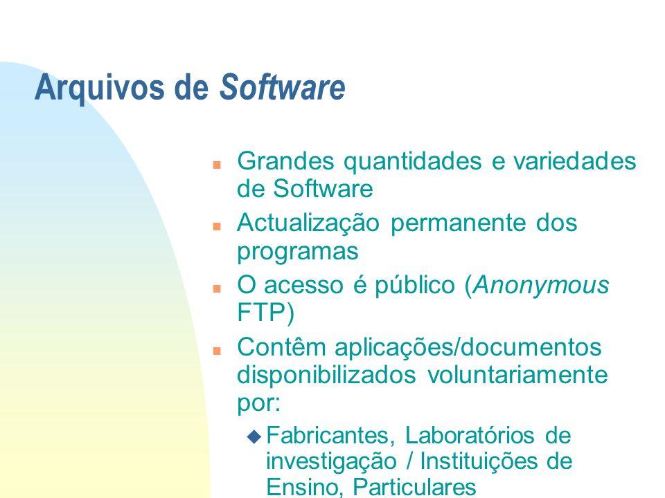 Arquivos de Software n Grandes quantidades e variedades de Software n Actualização permanente dos programas n O acesso é público (Anonymous FTP) n Con