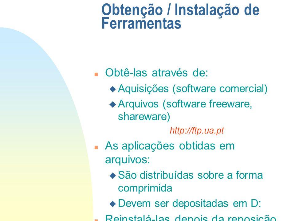 Obtenção / Instalação de Ferramentas n Obtê-las através de: u Aquisições (software comercial) u Arquivos (software freeware, shareware) http://ftp.ua.