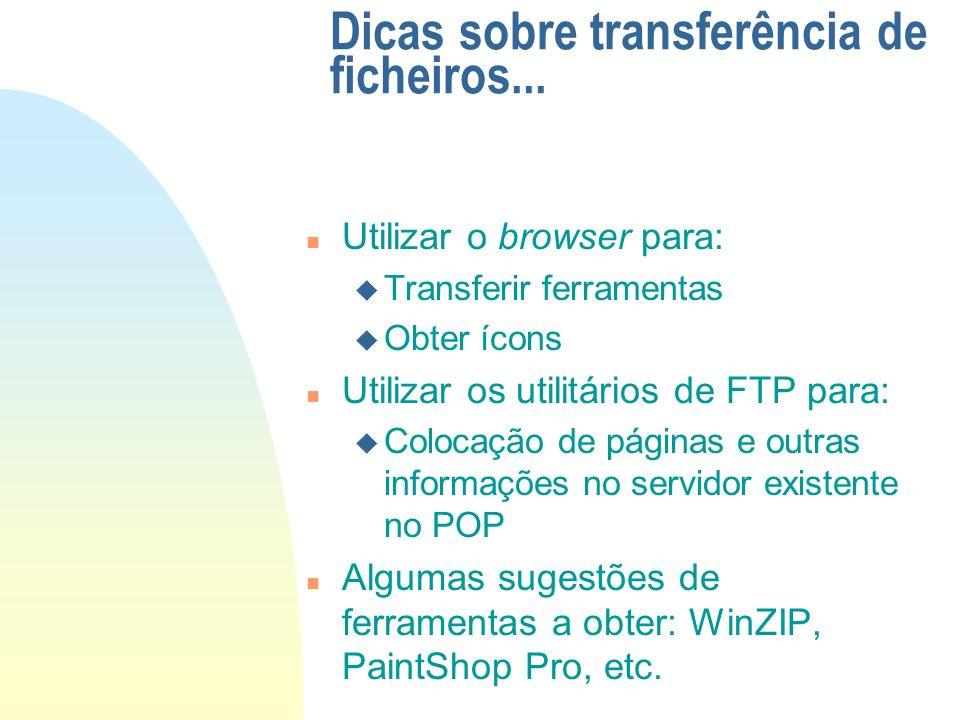 Dicas sobre transferência de ficheiros... n Utilizar o browser para: u Transferir ferramentas u Obter ícons n Utilizar os utilitários de FTP para: u C