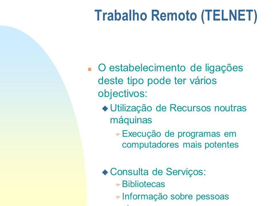 Trabalho Remoto (TELNET) n O estabelecimento de ligações deste tipo pode ter vários objectivos: u Utilização de Recursos noutras máquinas F Execução d