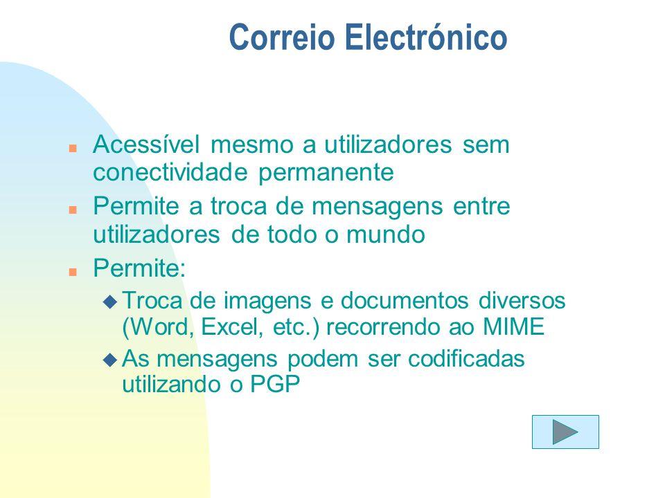 Correio Electrónico n Acessível mesmo a utilizadores sem conectividade permanente n Permite a troca de mensagens entre utilizadores de todo o mundo n