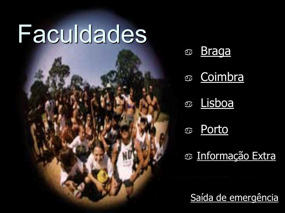 Faculdades Braga BragaBraga Coimbra CoimbraCoimbra Lisboa LisboaLisboa Porto PortoPorto Informação Extra Informação Extra Informação Extra Informação Extra Saída de emergência Saída de emergência