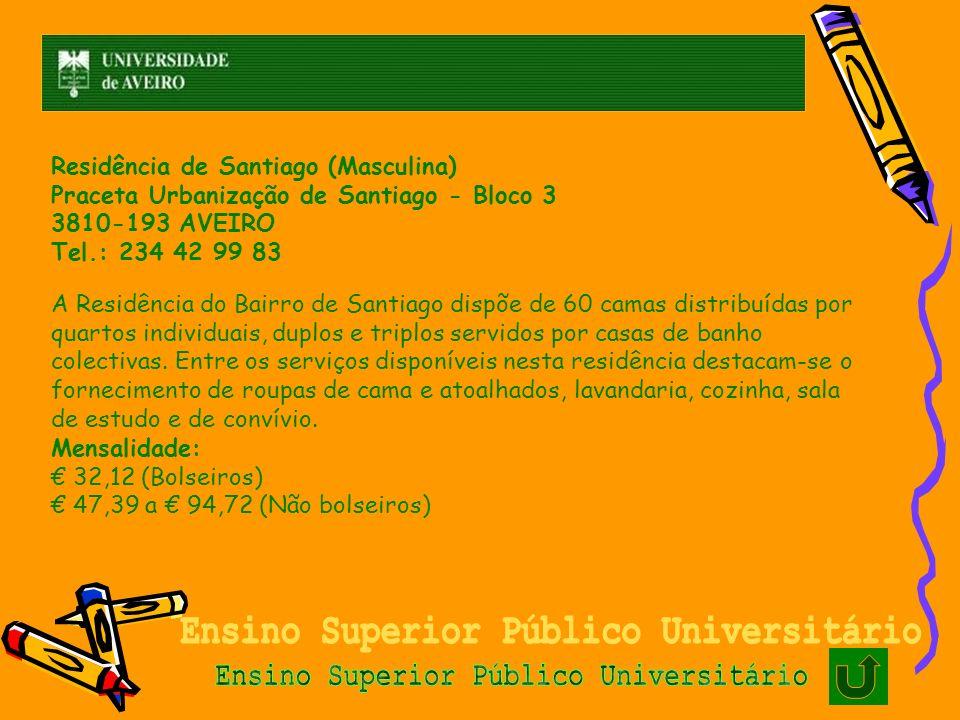 Residência de Santiago (Masculina) Praceta Urbanização de Santiago - Bloco 3 3810-193 AVEIRO Tel.: 234 42 99 83 A Residência do Bairro de Santiago dis