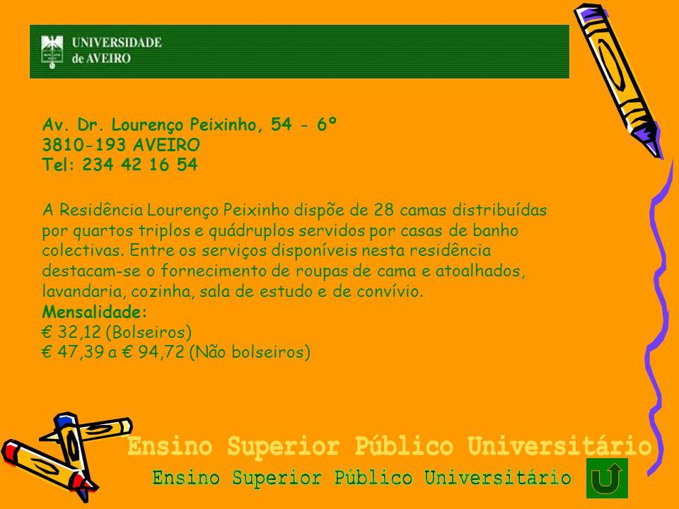 Av. Dr. Lourenço Peixinho, 54 - 6º 3810-193 AVEIRO Tel: 234 42 16 54 A Residência Lourenço Peixinho dispõe de 28 camas distribuídas por quartos triplo