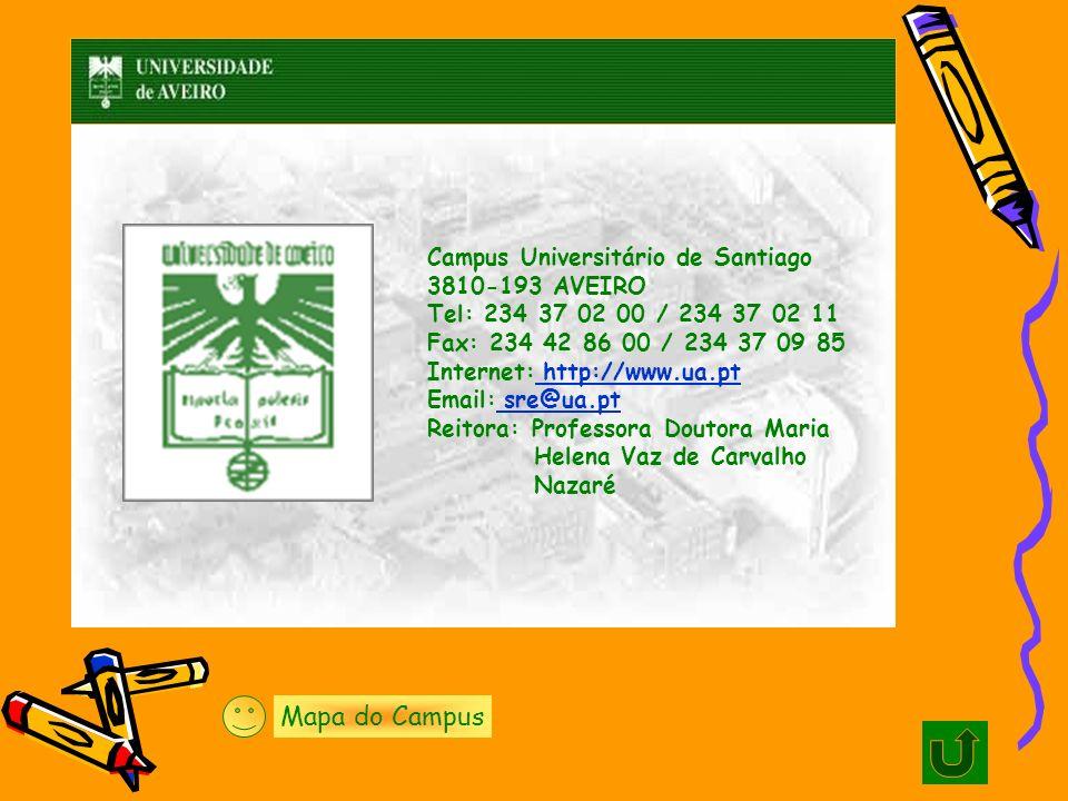 Campus Universitário de Santiago 3810-193 AVEIRO Tel: 234 37 02 00 / 234 37 02 11 Fax: 234 42 86 00 / 234 37 09 85 Internet: http://www.ua.pt Email: s