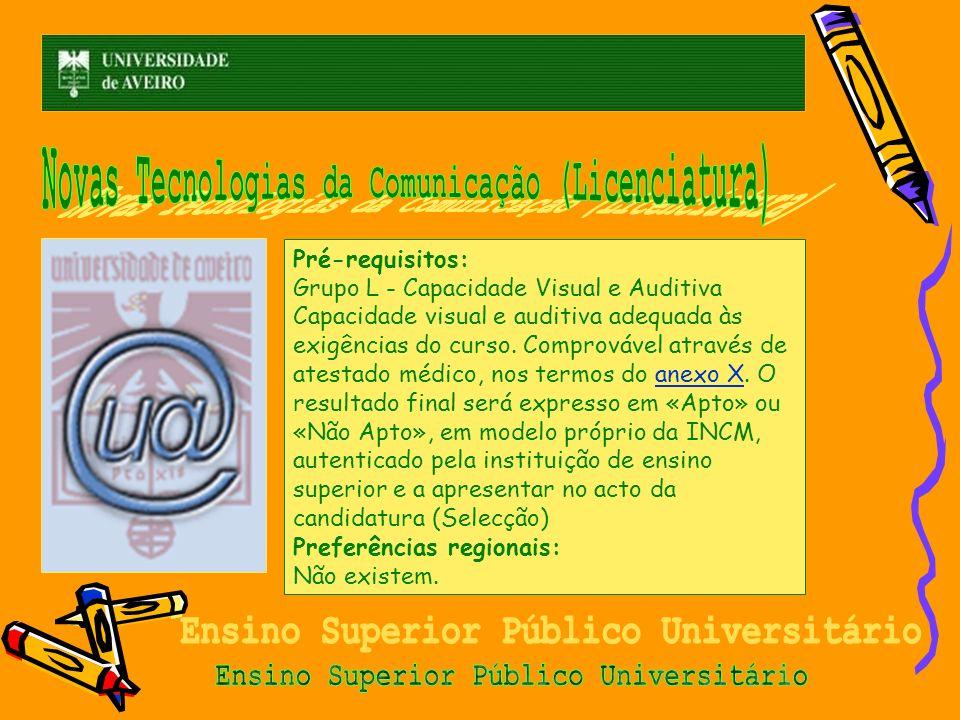 Pré-requisitos: Grupo L - Capacidade Visual e Auditiva Capacidade visual e auditiva adequada às exigências do curso. Comprovável através de atestado m