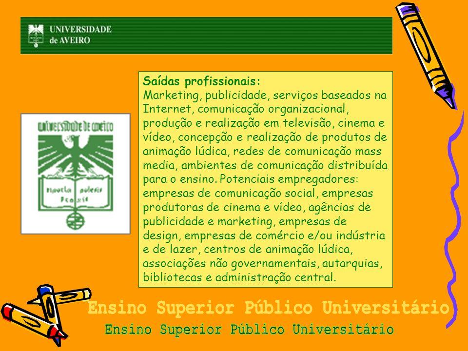 Saídas profissionais: Marketing, publicidade, serviços baseados na Internet, comunicação organizacional, produção e realização em televisão, cinema e