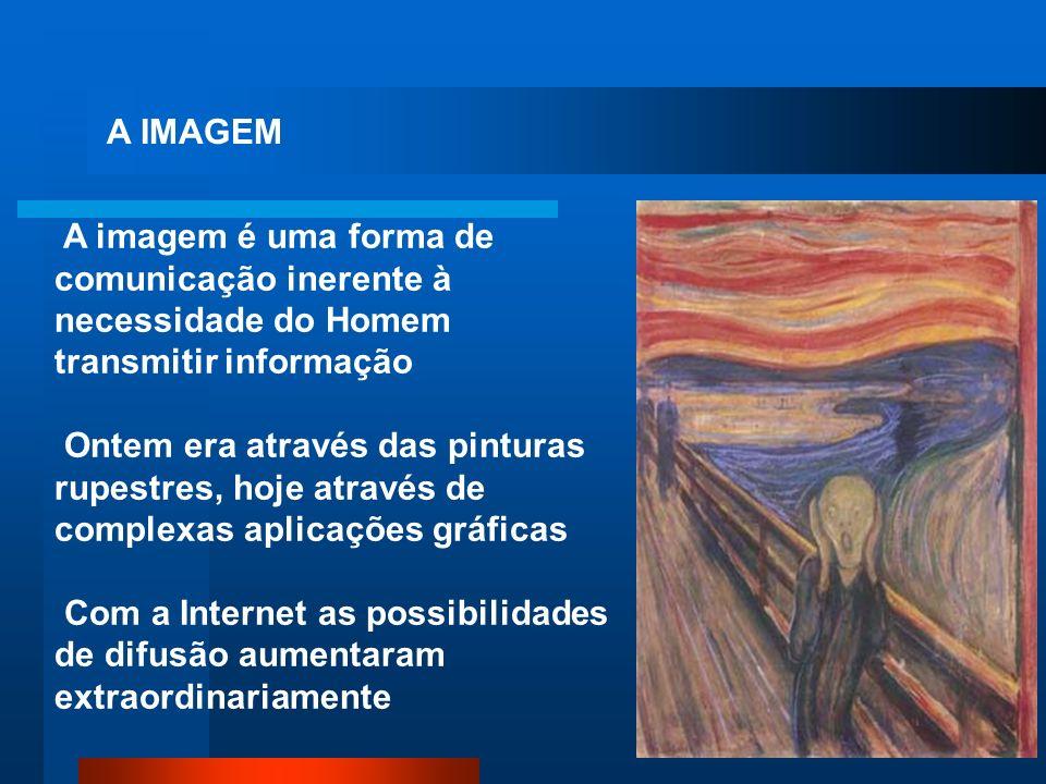 A IMAGEM A imagem é uma forma de comunicação inerente à necessidade do Homem transmitir informação Ontem era através das pinturas rupestres, hoje atra