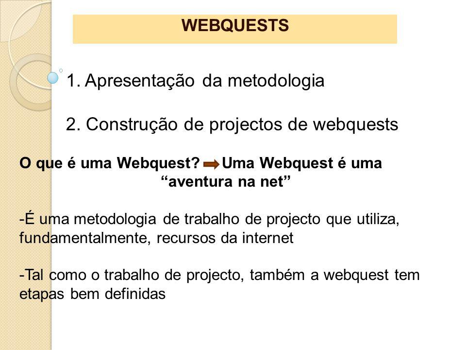 WEBQUESTS 1. Apresentação da metodologia 2. Construção de projectos de webquests O que é uma Webquest? Uma Webquest é uma aventura na net -É uma metod
