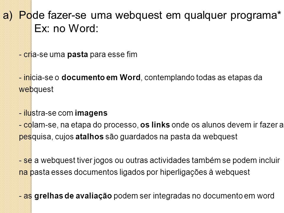 Ou b) Pode fazer-se em sites que disponibilizam a estrutura da webquest previamente feita Ex: http://www.cfpa.pt/phpwebquest/http://www.cfpa.pt/phpwebquest/ Ex.