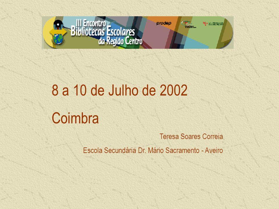8 a 10 de Julho de 2002 Coimbra Teresa Soares Correia Escola Secundária Dr.