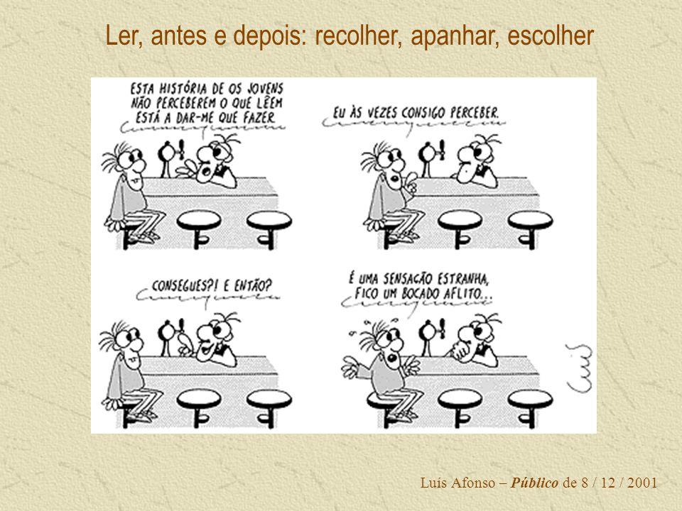 Luís Afonso – Público de 8 / 12 / 2001 Ler, antes e depois: recolher, apanhar, escolher