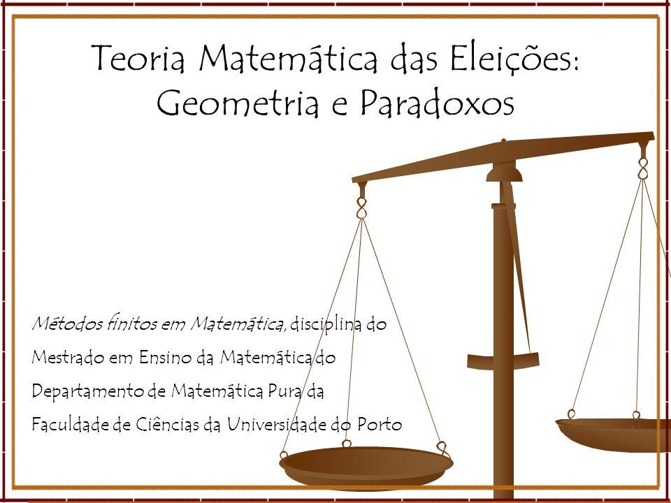 1 Teoria Matemática das Eleições: Geometria e Paradoxos Métodos finitos em Matemática, disciplina do Mestrado em Ensino da Matemática do Departamento