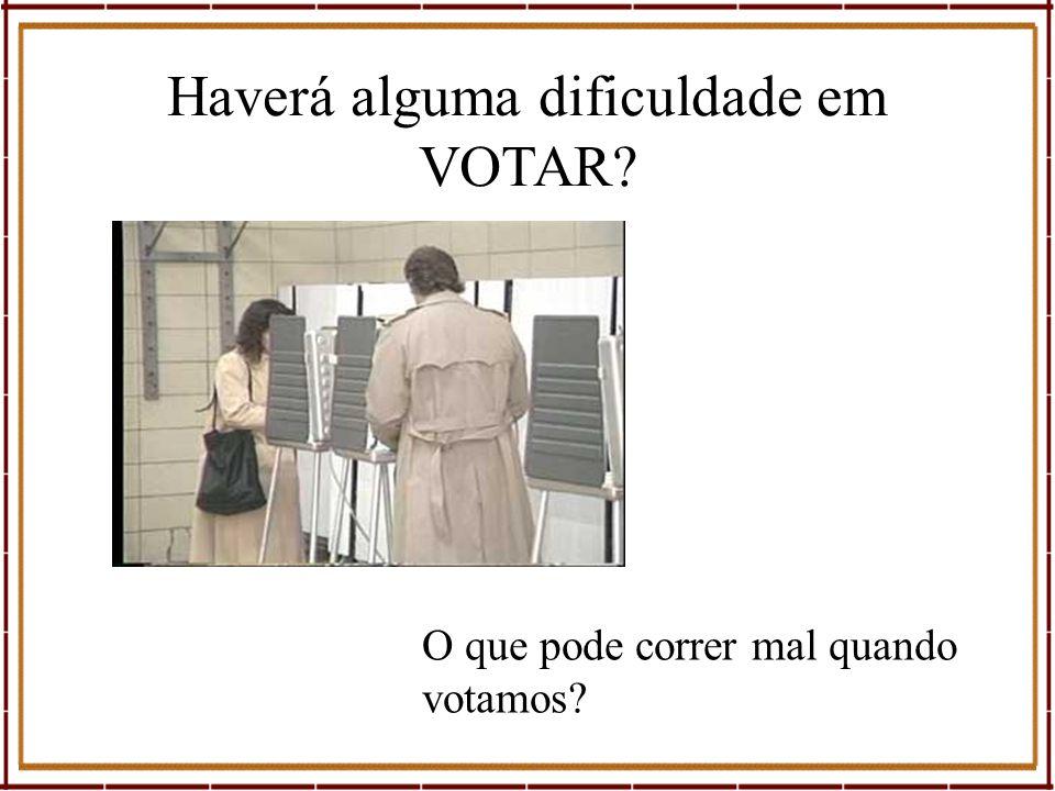 Haverá alguma dificuldade em VOTAR? O que pode correr mal quando votamos?
