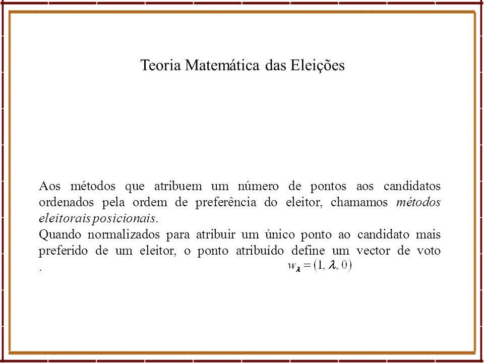 Teoria Matemática das Eleições Aos métodos que atribuem um número de pontos aos candidatos ordenados pela ordem de preferência do eleitor, chamamos mé
