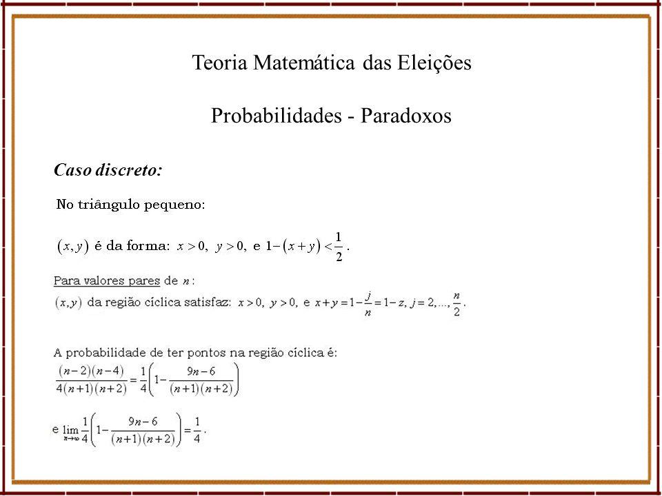 Teoria Matemática das Eleições Probabilidades - Paradoxos Caso discreto: